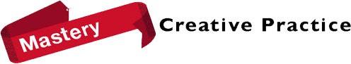 Mastery - Creative Practice